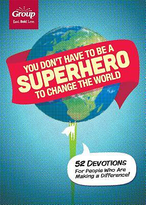 You Dont Have to Be a Superhero to Change the World