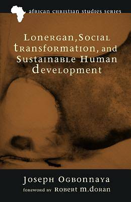 Lonergan, Social Transformation, and Sustainable Human Development