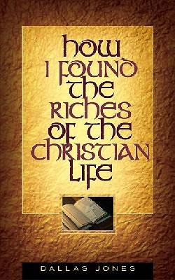 How I Found the Riches of the Christian Life