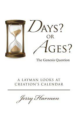 Days? or Ages? the Genesis Question