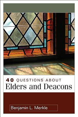 Picture of 40 Questions about Elders and Deacons
