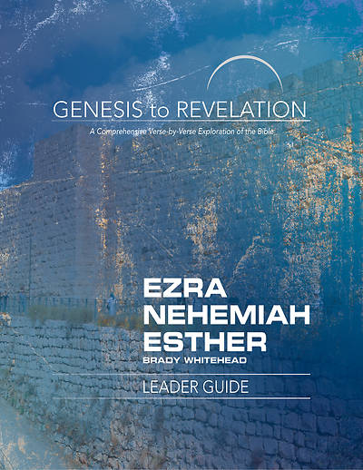 Genesis to Revelation Ezra Nehemiah Esther Leader Guide