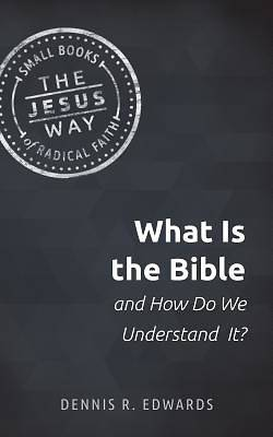 Picture of What Is the Bible and How Do We Understand It?