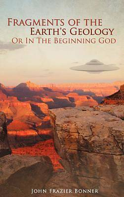 Fragments of the Earths Geology or in the Beginning God