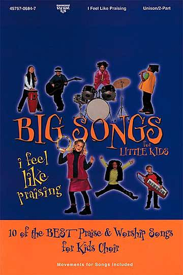 Big Songs for Little Kids I Feel Like Praisin Choral Book