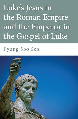 Lukes Jesus in the Roman Empire and the Emperor in the Gospel of Luke