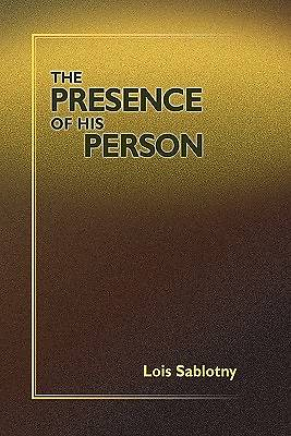 The Presence of His Person