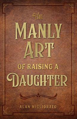 Picture of Manly Art of Raising a Daughter