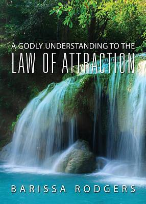A Godly Understanding to the Law of Attraction