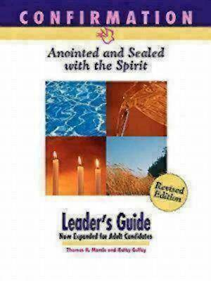 Confirmation: Anointed and Sealed with the Spirit, Revised Leaders Guide