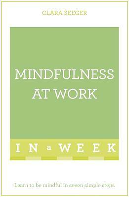 Mindfulness at Work in a Week