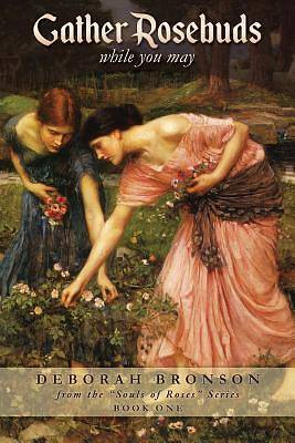 Picture of Gather Rosebuds (While You May)