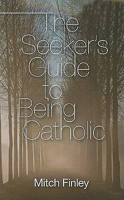 The Seekers Guide to Being Catholic