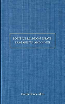 Picture of Positive Religion Essays, Fragments, and Hints