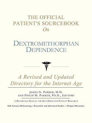 The Official Patients Sourcebook on Dextromethorphan Dependence [Adobe Ebook]
