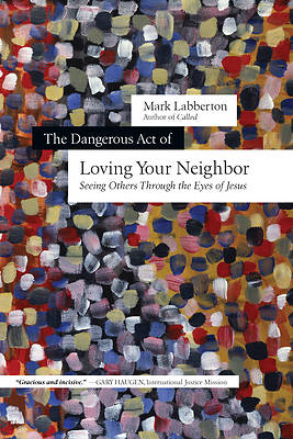 Picture of The Dangerous Act of Loving Your Neighbor