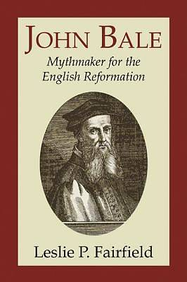Picture of John Bale, Mythmaker for the English Reformation