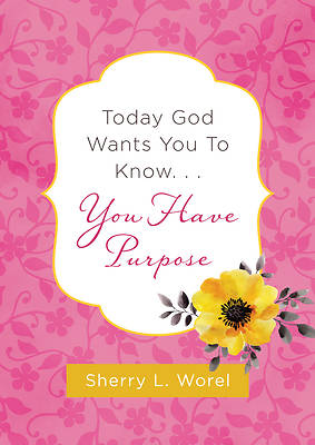 Picture of Today God Wants You to Know. . .You Have Purpose