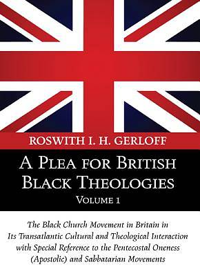 A   Plea for British Black Theologies, Volume 1