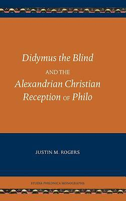 Didymus the Blind and the Alexandrian Christian Reception of Philo