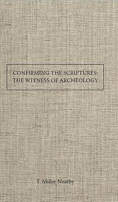 Picture of Confirming the Scriptures the Witness of Archaeology to the Trustworthiness of Bible History