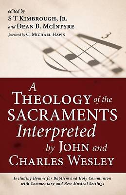 Picture of A Theology of the Sacraments Interpreted by John and Charles Wesley