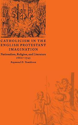 Catholicism in the English Protestant Imagination
