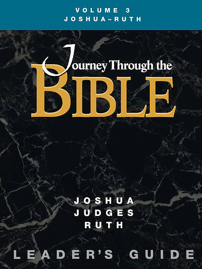 Journey Through the Bible Volume 3: Joshua - Ruth Leaders Guide