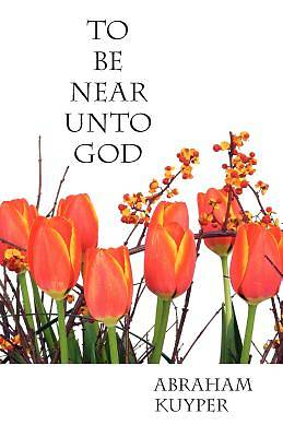 Picture of To Be Near Unto God