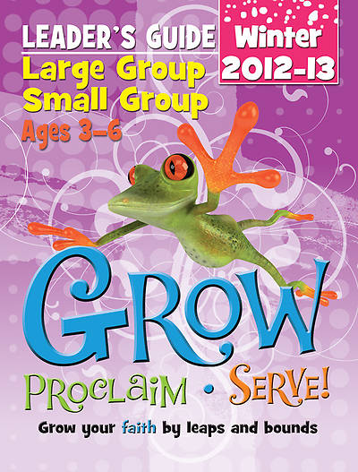 Grow, Proclaim, Serve! Large Group/Small Group Ages 3-6 Winter 2012-13