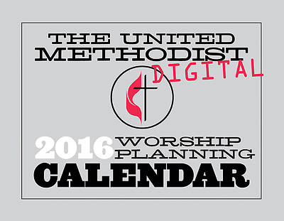 The United Methodist Digital Worship Planning Calendar 2016