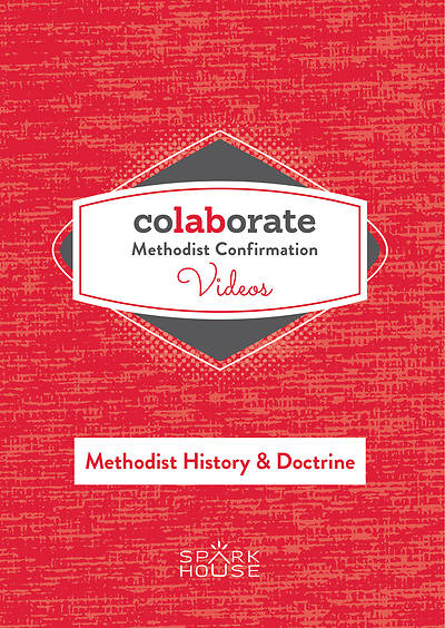 Colaborate: Methodist Confirmation DVD: Methodist History and Doctrine
