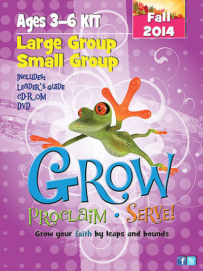 Grow, Proclaim, Serve! Large Group/Small Group Kit Ages 3-6 Fall 2014