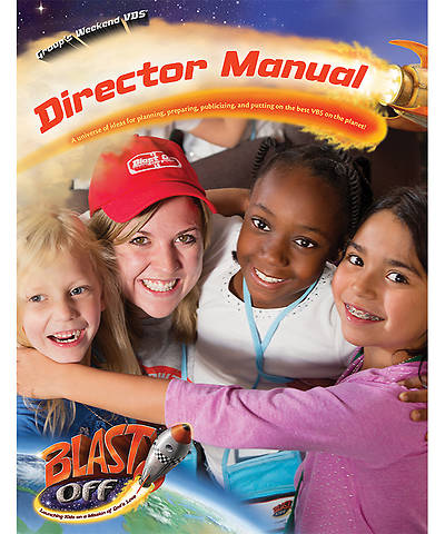 Group VBS 2014 Weekend Blast Off Blast Off Director Manual