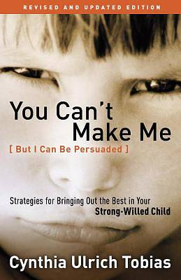 You Cant Make Me (But I Can Be Persuaded), Revised and Updated Edition