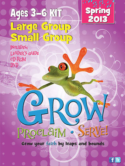 Grow, Proclaim, Serve! Large Group/Small Group Ages 3-6 Spring 2013