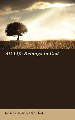Picture of All Life Belongs to God