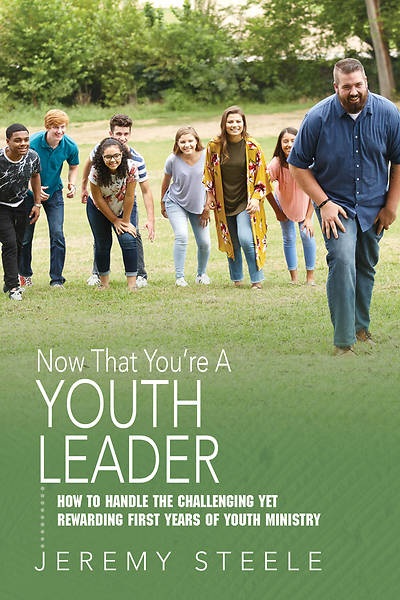 Now That Youre A Youth Leader
