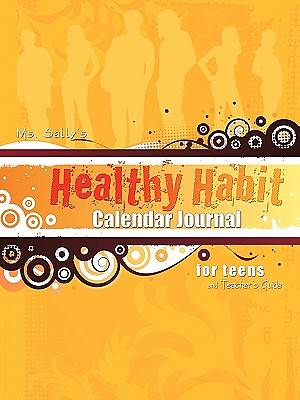 Ms. Sallys Healthy Habit Calendar Journal - For Teens and Teachers Guide