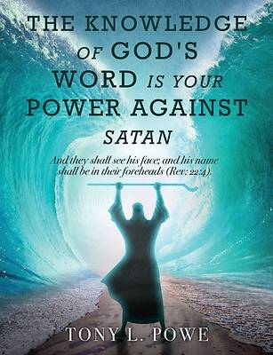 Picture of The Knowledge of God's Word Is Your Power Against Satan
