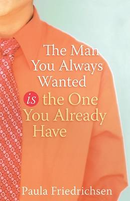 Picture of The Man You Always Wanted Is the One You Already Have