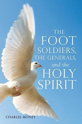 Picture of The Foot Soldiers, the Generals, and the Holy Spirit
