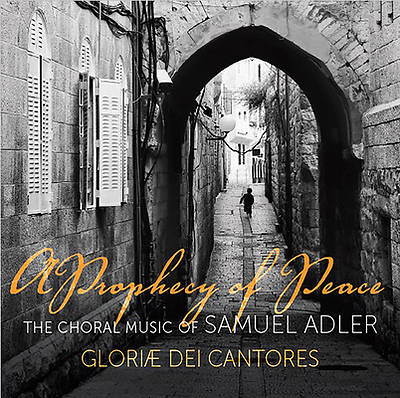 A Prophecy of Peace; The Choral Music of Samuel Adler