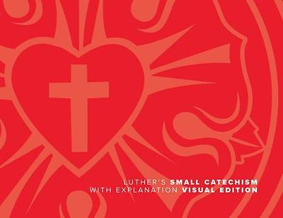 Luther's Small Catechism with Explanation - 2017 Visual Edition