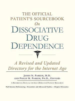 The Official Patients Sourcebook on Dissociative Drug Dependence [Adobe Ebook]