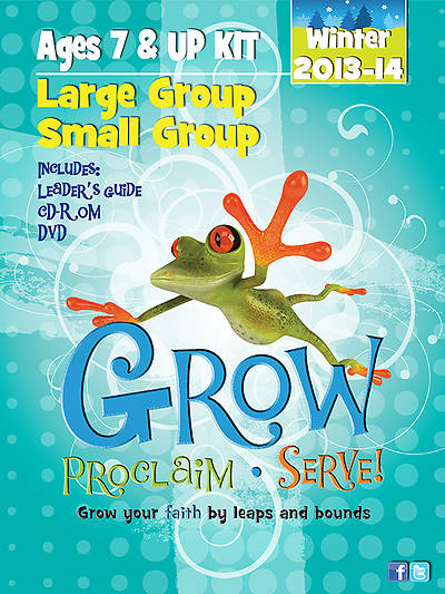 Grow, Proclaim, Serve! Large Group/Small Group Ages 7 & Up Winter 2013-14
