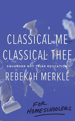 Picture of Classical Me, Classical Thee ... for Homeschoolers