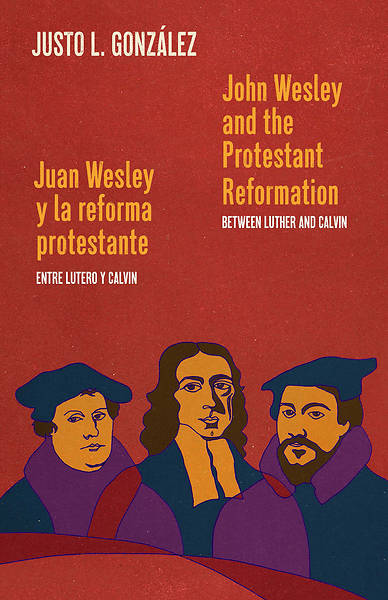 Picture of John Wesley and the Protestant Reformation / Juan Wesley y la reforma protestante