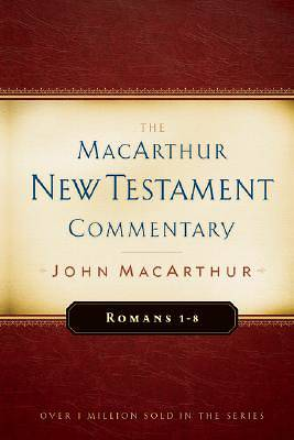The MacArthur New Testament Commentary - Romans 1-8
