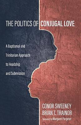 Picture of The Politics of Conjugal Love